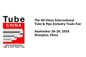 tube china 2018 the 8th all china international tube and pipe industry trade fair 300x200 - Tube China 2018: The 8th All China International Tube and Pipe Industry Trade Fair