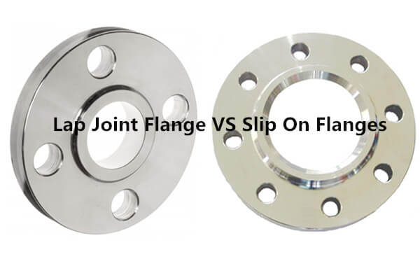 Lap Joint Flange VS Slip On Flanges