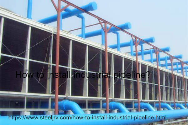 how to install industrial pipeline - How to install industrial pipeline?