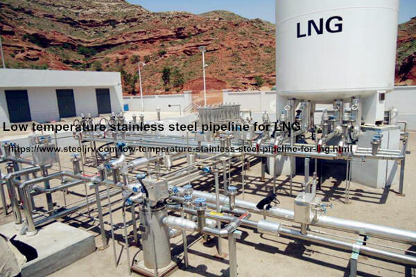 low temperature stainless steel pipeline for lng - Low temperature stainless steel pipeline for LNG